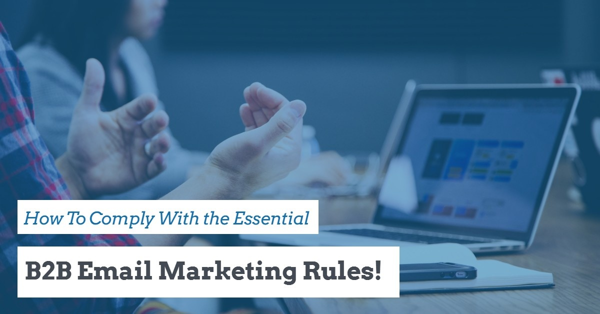 Learn How To Comply With the Essential Business-To-Business Email Marketing Rules!
