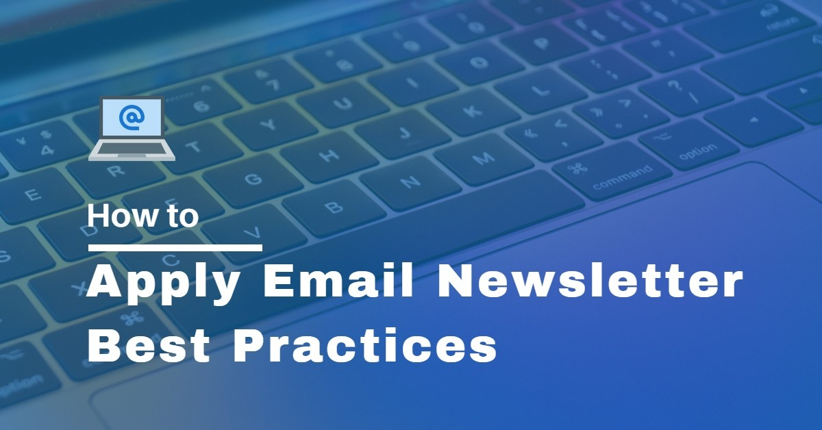 Learn How to Apply Email Newsletter Best Practices for 10x More Clicks