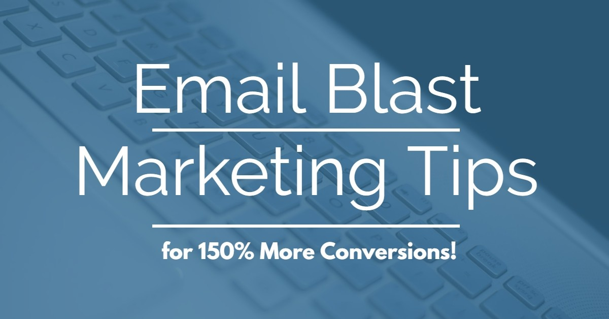 Utilize These Email Blast Marketing Tips for 150% More Conversions!