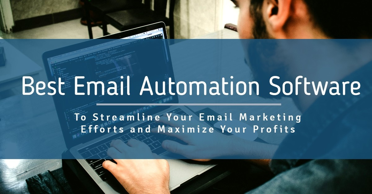 Best Email Automation Software To Streamline Your Email Marketing Efforts and Maximize Your Profits