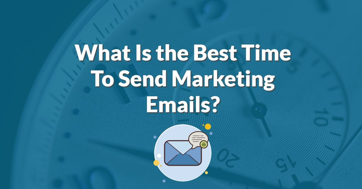 What Is the Best Time To Send Marketing Emails?