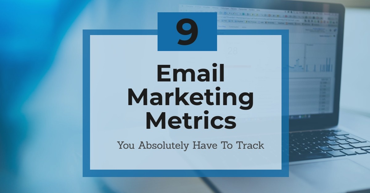 9 Email Marketing Metrics You Absolutely Have To Track