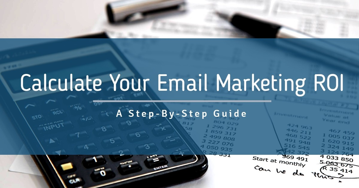 A Step-by-Step Guide For Calculating Your Email Marketing ROI