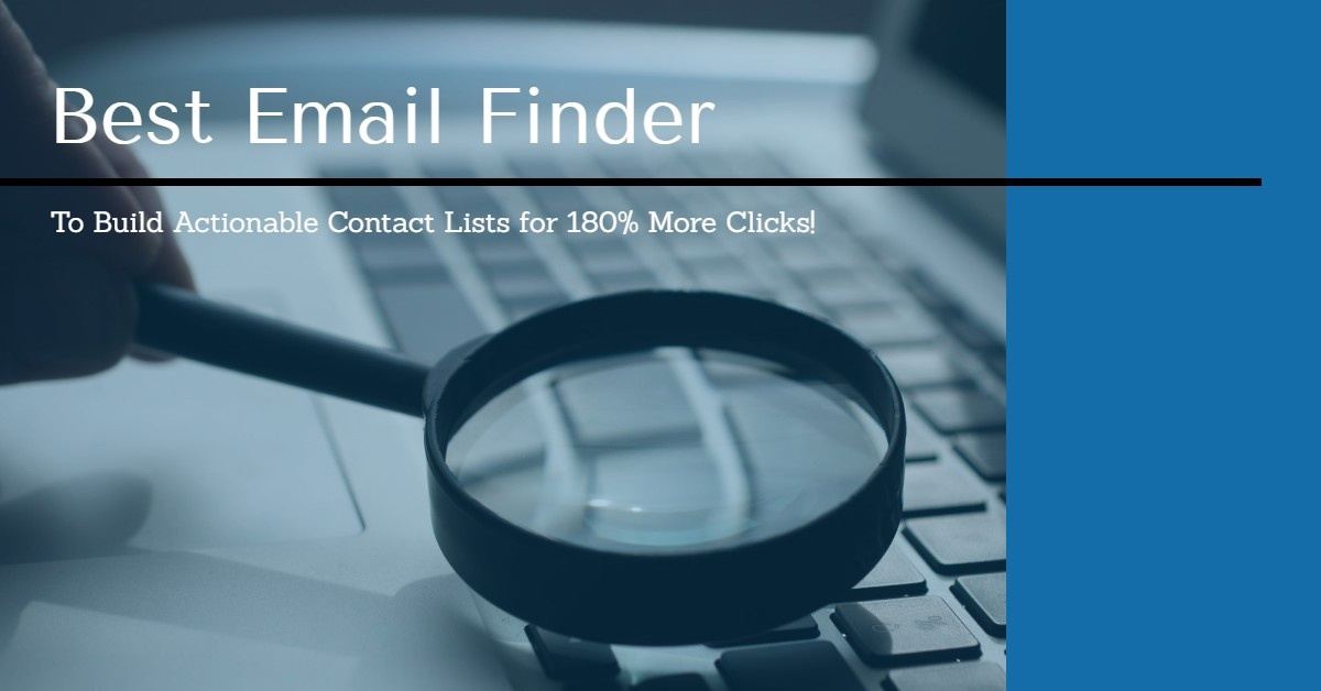 Use the Best Email Finder To Build Actionable Contact Lists for 180% More Clicks!